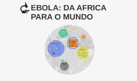EBOLA: DA AFRICA PARA O MUNDO