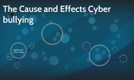 The Cause and Effects of Cyber bullying