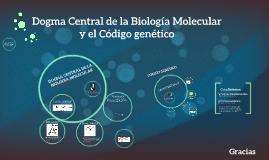 Dogma Central de la Biologia Molecular y el Codigo genetico