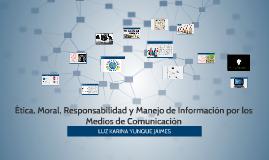 Copy of Ética, moral, responsabilidad y manejo de información por lo