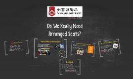 Do We Really Need Arranged Seats?