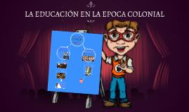LA EDUCACIÓN EN LA EPOCA COLONIAL