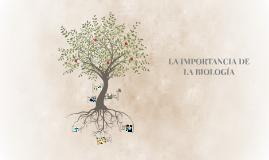 LA IMPORTANCIA DE LA BIOLOGÍA