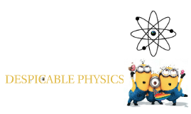 Copy of DESPICABLE PHYSICS