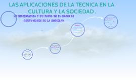 LAS APLICACIONES DE LA TECNICA EN LA CULTURA Y LA SOCIEDAD .