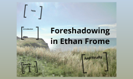 ethan frome foreshadow A discussion of the ethan frome themes running throughout ethan frome great supplemental information for school essays and projects.
