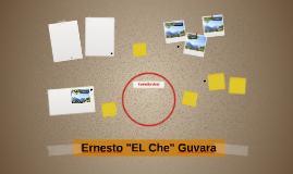"Ernesto ""EL Che"" Guvara"