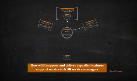How will you support and deliver a quality business support