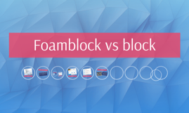 Foamblock vs block