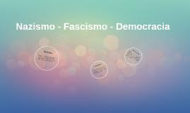 Nazismo - Fascismo - Democracia