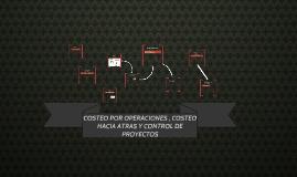 Copy of COSTEO POR OPERACIONES, COSTEO HACIA ATRAS Y CONTROL DE PROYECTOS