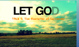 Copy of TALK 5: The Character of Surrender