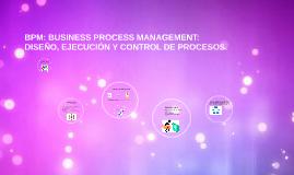 BPM: BUSINESS PROCESS MANAGEMENT: DISEÑO, EJECUCIÓN Y CONTRO