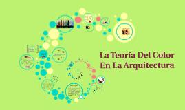 Copy of La Teoría Del Color En La Arquitectura