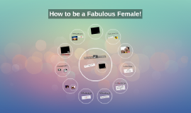 How to be a Fabulous Female!