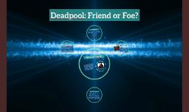 Deadpool: Friend or Foe?