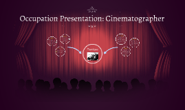 Occupation Presentation: Cinematographer