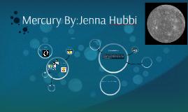 Mercury By:Jenna Hubbi