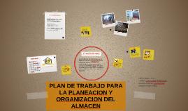PLAN DE TRABAJO PARA LA PLANEACION Y ORGANIZACION DEL ALMACE