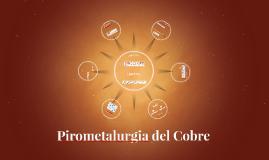 Copy of Pirometalurgia del Cobre