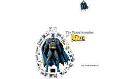 Design - Transformation of Batman