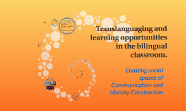 Copy of Translanguaging and learning opportunities in the bilingual