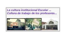 La cultura institucional escolar y la cultura del trabajo de