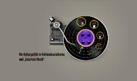 """Die Kulturpolitik im Nationasozialismus am Beispiel """"Entartete Musik"""""""