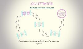 LA EXTINCIÓN: REDUCCIÓN DE LA CONDUCTA.