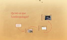 Qu'est-ce que l'anthropologie?