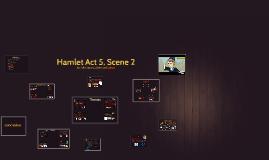 Copy of Hamlet Act 5, Scene 2