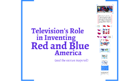 Television's Role in Inventing Red and Blue America