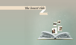 The lonest ride