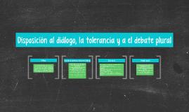 Disposición al diálogo, la tolerancia y a el debate plural
