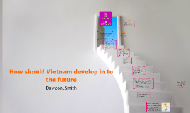 How should Vietnam develop in to the future