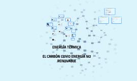 Copy of EL CARBÓN COMO ENERGÍA NO RENOVABLE