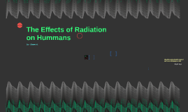 The Effects of Radiation on Hummans