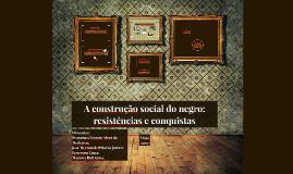 A construção social do negro: resistências e conquistas