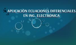 APLICACIÓN ECUACIONES DIFERENCIALES EN INGENIERÍA ELECTRÓNIC