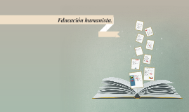Educación humanista.