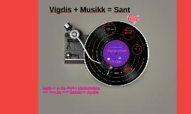 Vigdis + Musikk = Sant