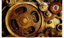 AS BASES INDUSTRIAIS DO BRASIL