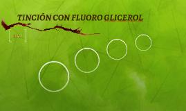 TINCIÓN CON FLUORO GLICEROL