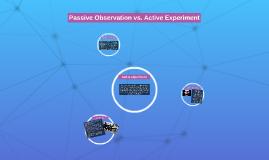 Copy of Passive Observation vs. Active Experiment