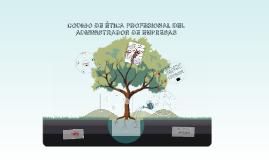 Copy of CODIGO DE ÉTICA PROFESIONAL DEL ADMINISTRADOR DE EMPRESAS