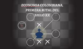 ECONOMIA COLOMBIANA, PRIMERA MITAL DEL SIGLO XX