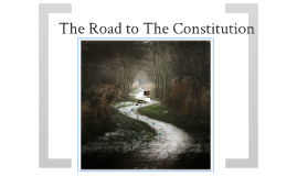 Road to the Constitution - The Articles of Confederation