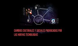 CAMBIOS CULTURALES Y SOCIALES PROVOCADOS POR LAS NUEVAS TECN