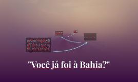 """""""Você já foi à Bahia?"""""""