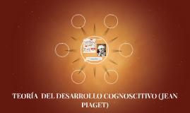 TEORÍA  DEL DESARROLLO COGNOSCITIVO (JEAN PIAGET)